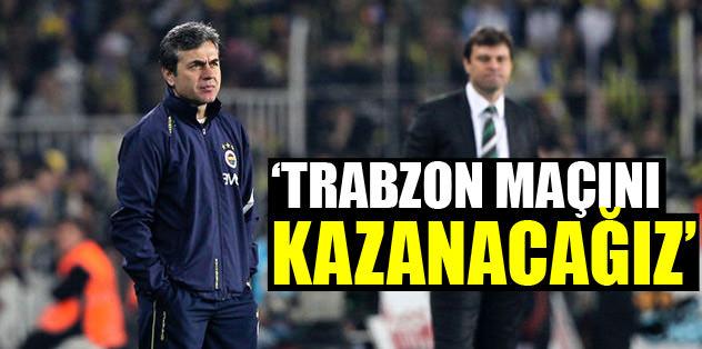 """""""Trabzon maçını kazanacağız!"""""""