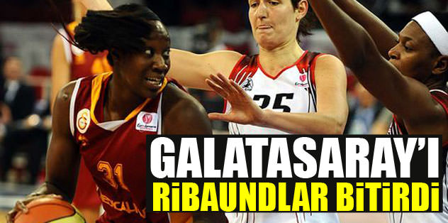 Galatasaray'ı ribaundlar bitirdi