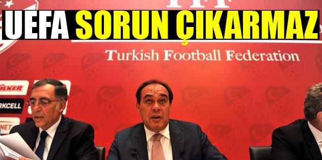 UEFA sorun çıkarmaz