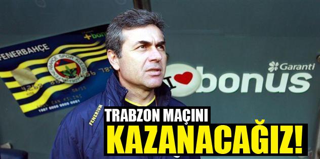 """""""Trabzon maçını kazanacağız"""""""