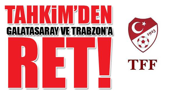 Tahkim'den Galatasaray ve Trabzonspor'a ret!