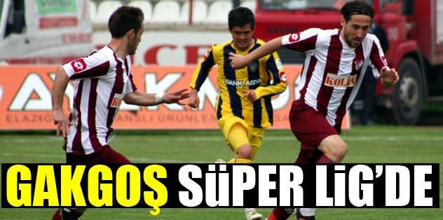 Gakgoş Süper Lig'de