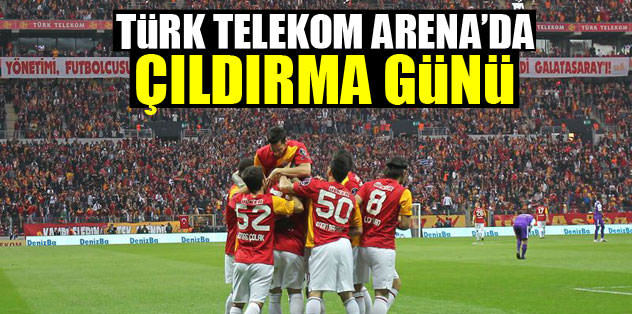 Türk Telekom Arena'da çıldırma günü