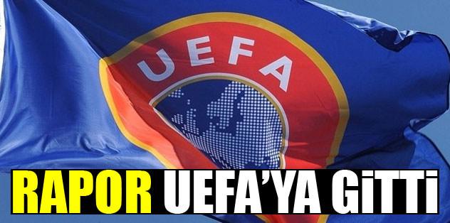 Rapor UEFA'ya gönderildi