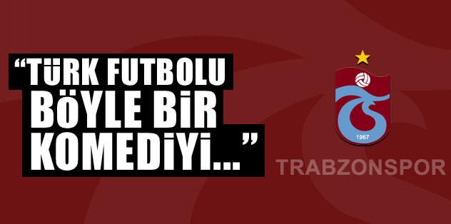 """""""Türk futbolu böyle bir komediyi..."""""""
