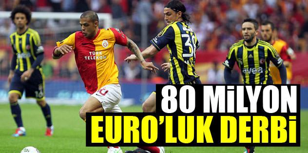 80 milyon euro'luk derbi