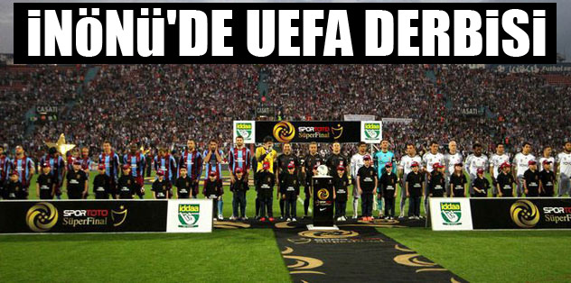 İnönu'de UEFA derbisi