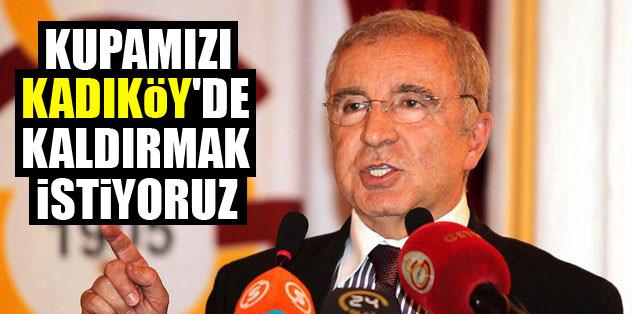 Kupamızı Kadıköy'de kaldırmak istiyoruz