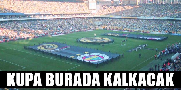 Kupa Kadıköy'de verilecek