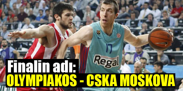 Finalin adı Olympiakos - CSKA Moskova
