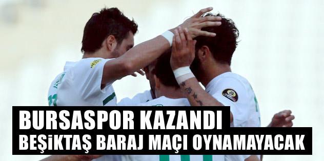 Bursaspor kazandı Beşiktaş baraj maçı oynamayacak!