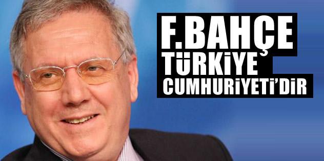 """""""Fenerbahçe Türkiye Cumhuriyeti'dir"""""""