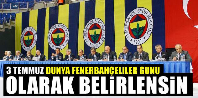 ''3 Temmuz, Dünya Fenerbahçeliler Günü olarak belirlensin''