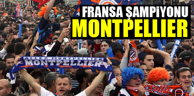 Fransa şampiyonu Montpellier
