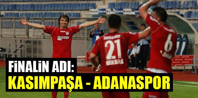 Finalin adı: Kasımpaşa - Adanaspor