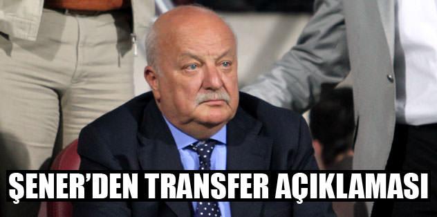 Şener'den transfer açıklaması