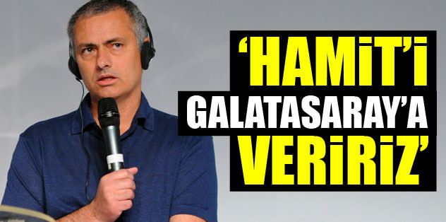 """Hamit'i Galatasaray'a veririz"""