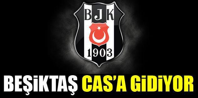 Beşiktaş CAS'a gidiyor