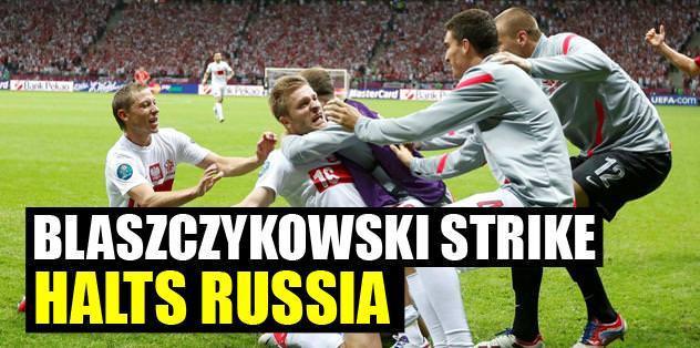 Blaszczykowski strike halts Russia