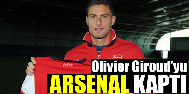 Giroud'yu Arsenal kaptı