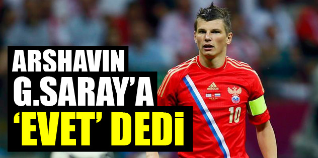 Arshavin Galatasaray'a 'evet' dedi