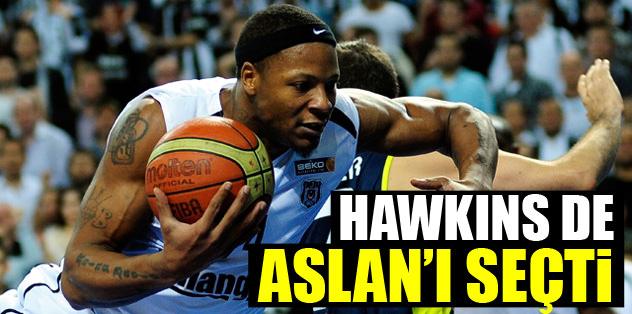 Hawkins de Aslan'ı seçti