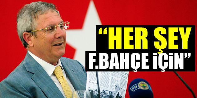 """""""Her şey Fenerbahçe için"""""""