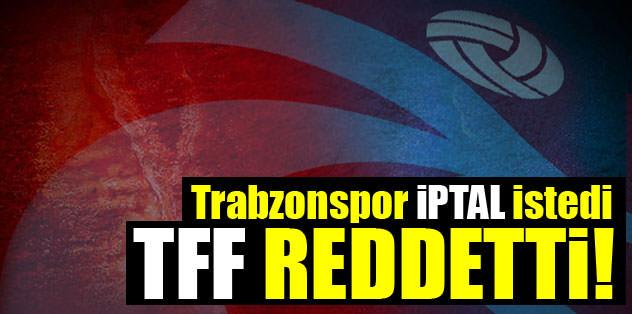 Trabzonspor iptal istedi, TFF reddetti!
