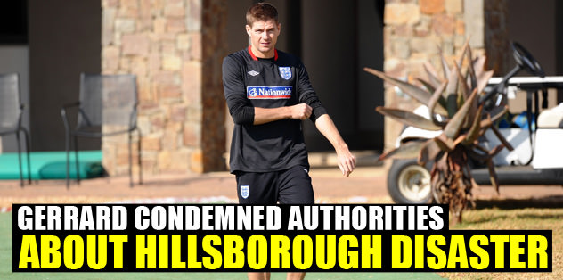 Gerrard condemned authorities about Hillsborough disaster