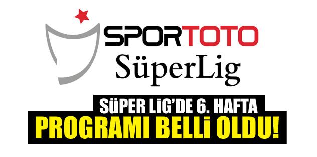 Spor Toto Süper Lig'de 6. hafta programı belli oldu!