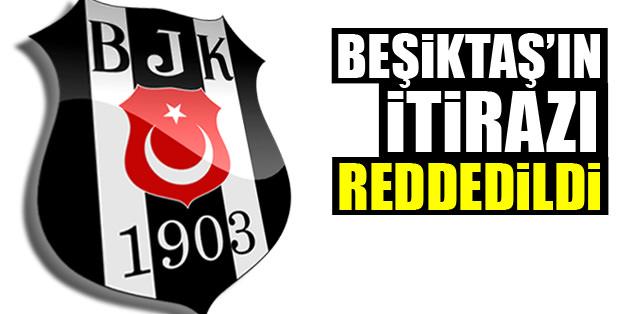 Beşiktaş'ın itirazı reddedildi