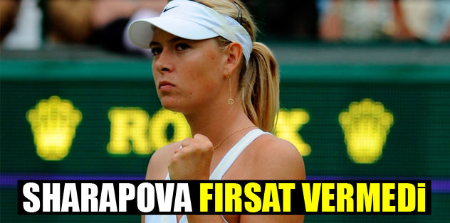 Sharapova fırsat vermedi