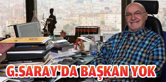 G.Saray'da başkan yok