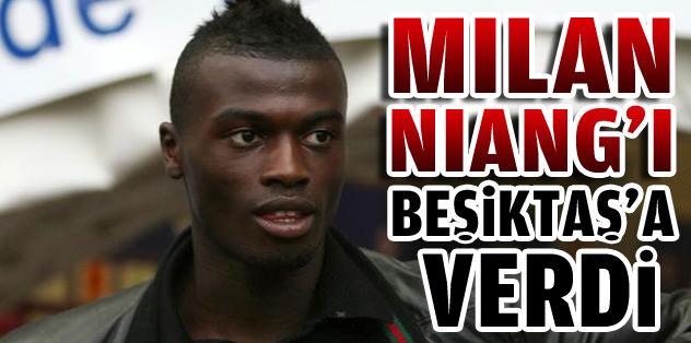 Milan, Niang'ı Beşiktaş'a verdi