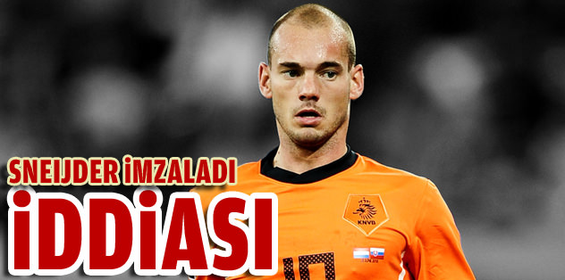 Wesley Sneijder imzaladı iddiası!