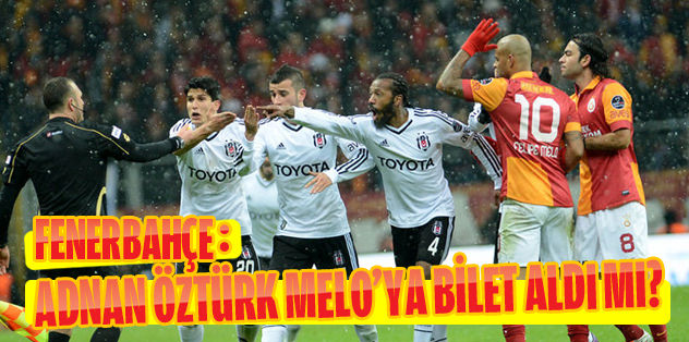 F.Bahçe: Adnan Öztürk, Melo'ya uçak bileti aldı mı?
