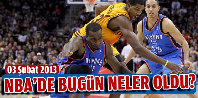 NBA'da bugün neler oldu? (03 Şubat 2013)