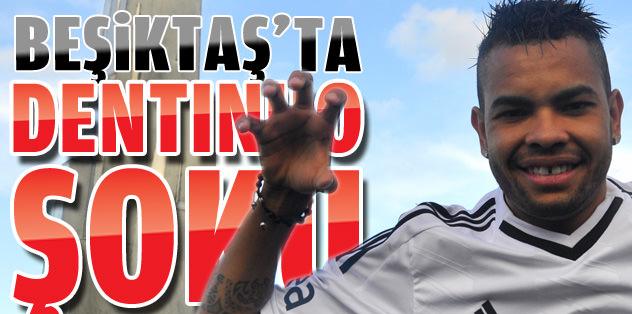 Beşiktaş'ta Dentinho şoku