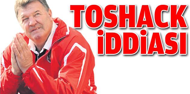 Toshack iddiası