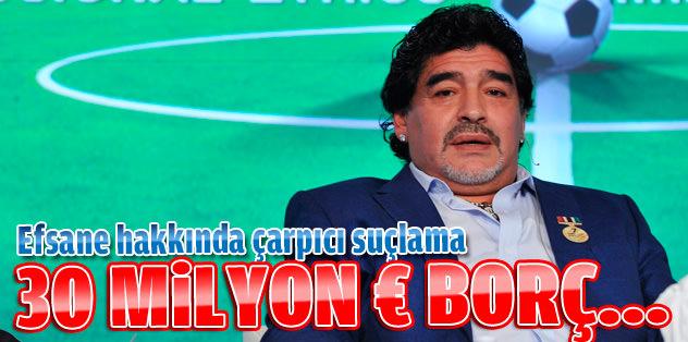 Maradona'ya 30 milyon euro borç çıkarttılar!
