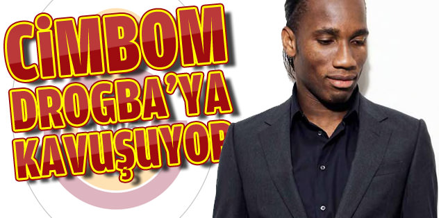 Cim Bom, Drogba'ya kavuşuyor