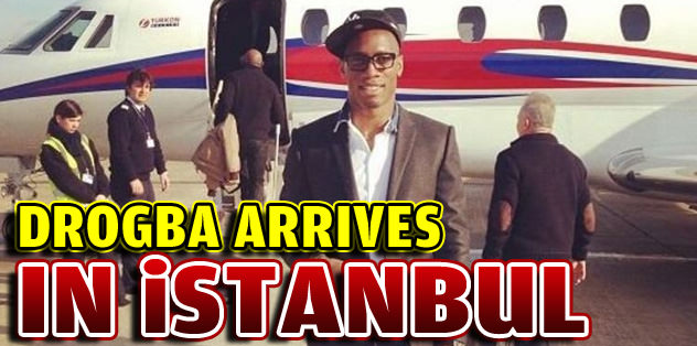 Drogba arrives in Istanbul