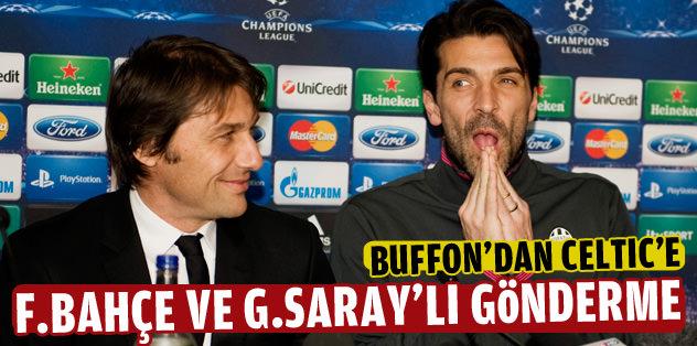Buffon'dan Celtic'e F.Bahçe ve G.Saray'lı gönderme