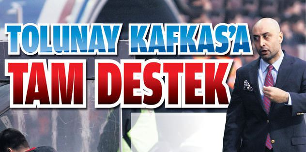 Tolunay Kafkas'a tam destek