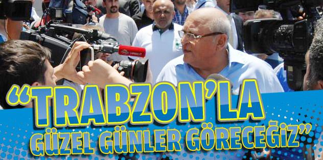 Kiğılı: Trabzon ile güzel günler göreceğiz