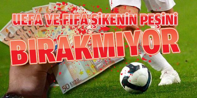 FIFA ve UEFA şikenin peşini bırakmıyor
