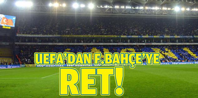 UEFA'dan Fenerbahçe'ye ret!