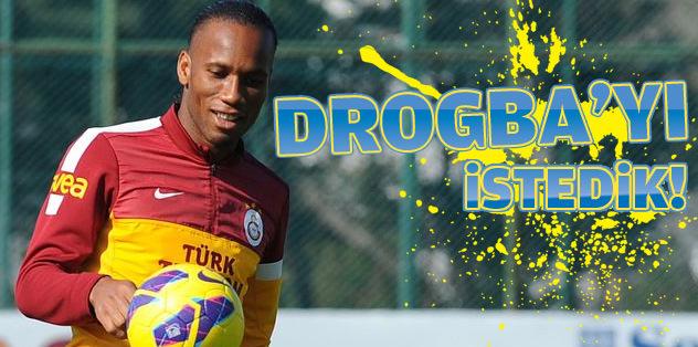 Drogba'yı çok istedik!