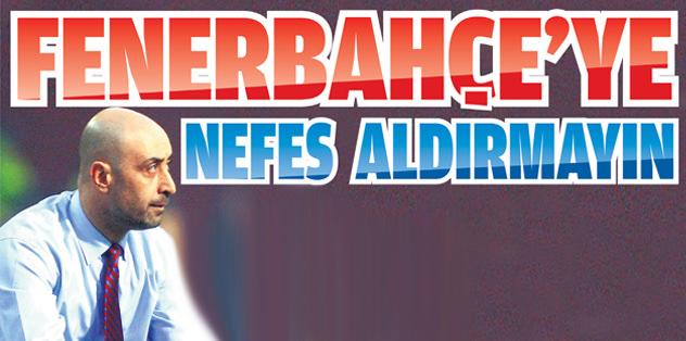 Fenerbahçe'ye nefes aldırmayın
