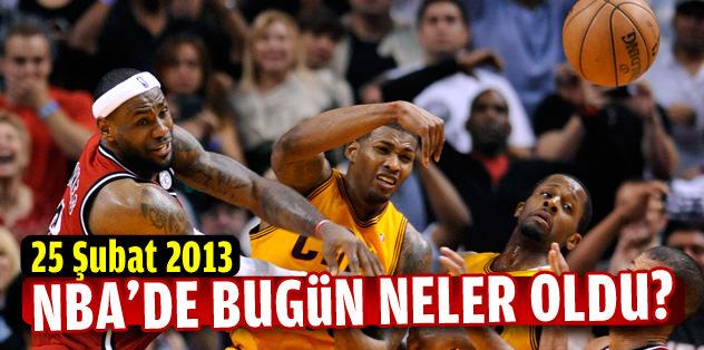 NBA'de bugün neler oldu? (25 Şubat 2013)
